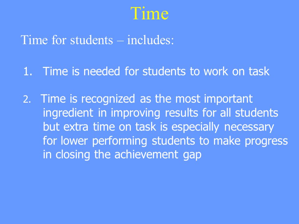 1.Time is needed for students to work on task 2.