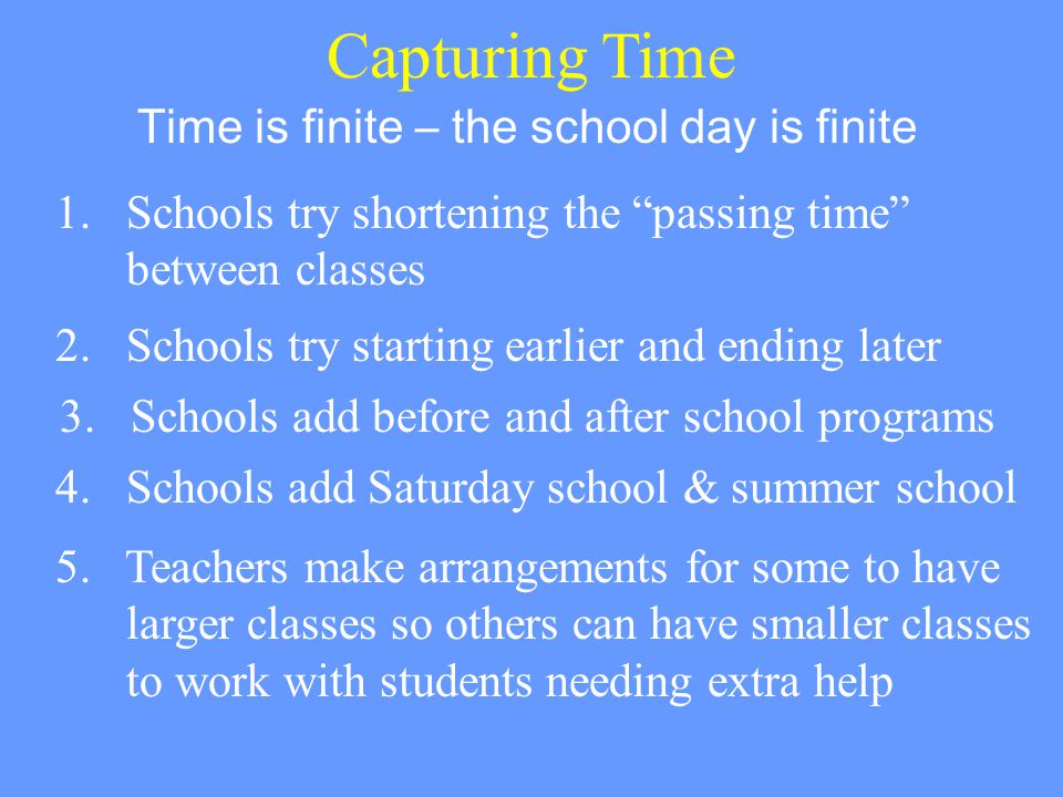 Time is finite – the school day is finite 4.