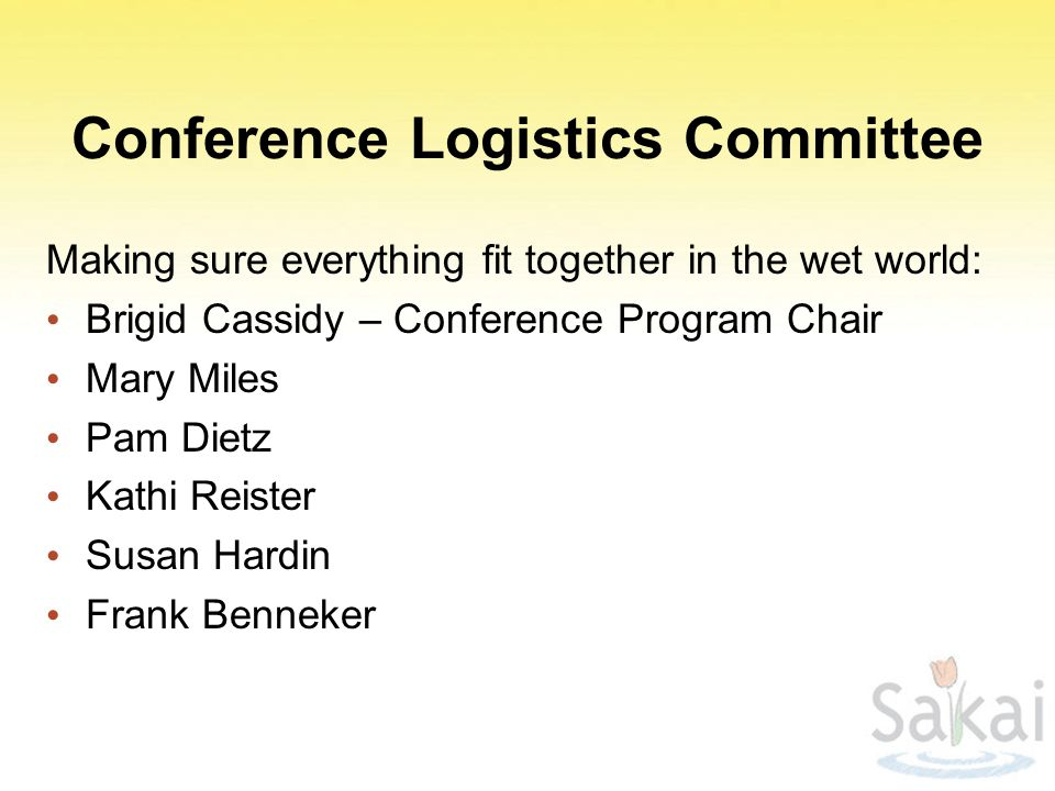 Conference Logistics Committee Making sure everything fit together in the wet world: Brigid Cassidy – Conference Program Chair Mary Miles Pam Dietz Kathi Reister Susan Hardin Frank Benneker