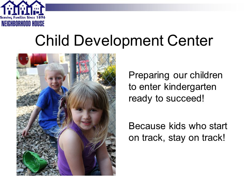 Child Development Center Preparing our children to enter kindergarten ready to succeed.