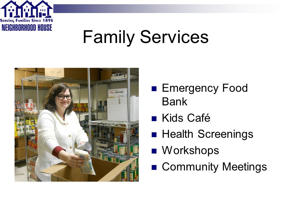 Family Services Emergency Food Bank Kids Café Health Screenings Workshops Community Meetings