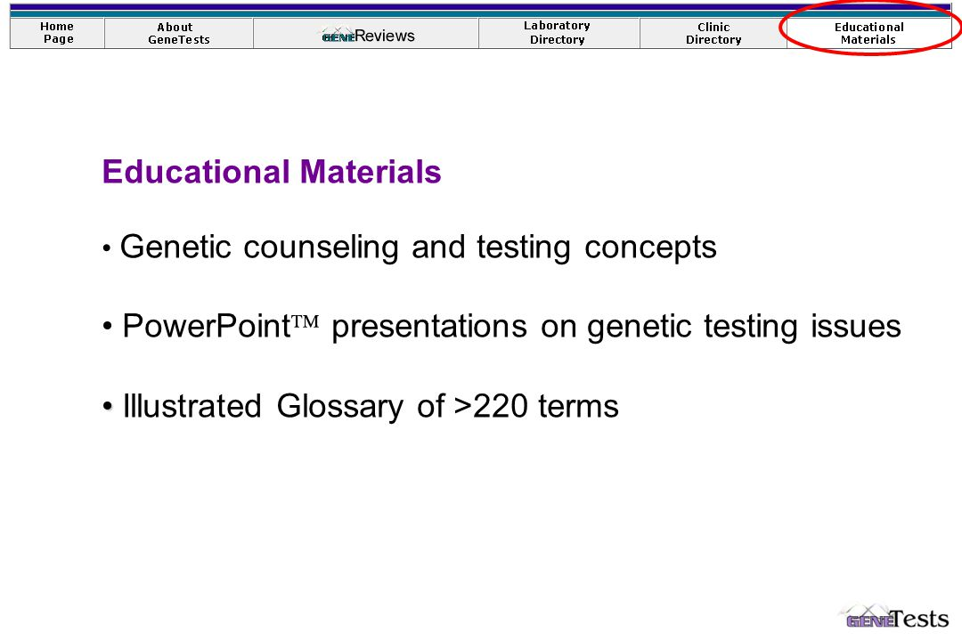 Educational Materials Genetic counseling and testing concepts PowerPoint  presentations on genetic testing issues Illustrated Glossary of >220 terms