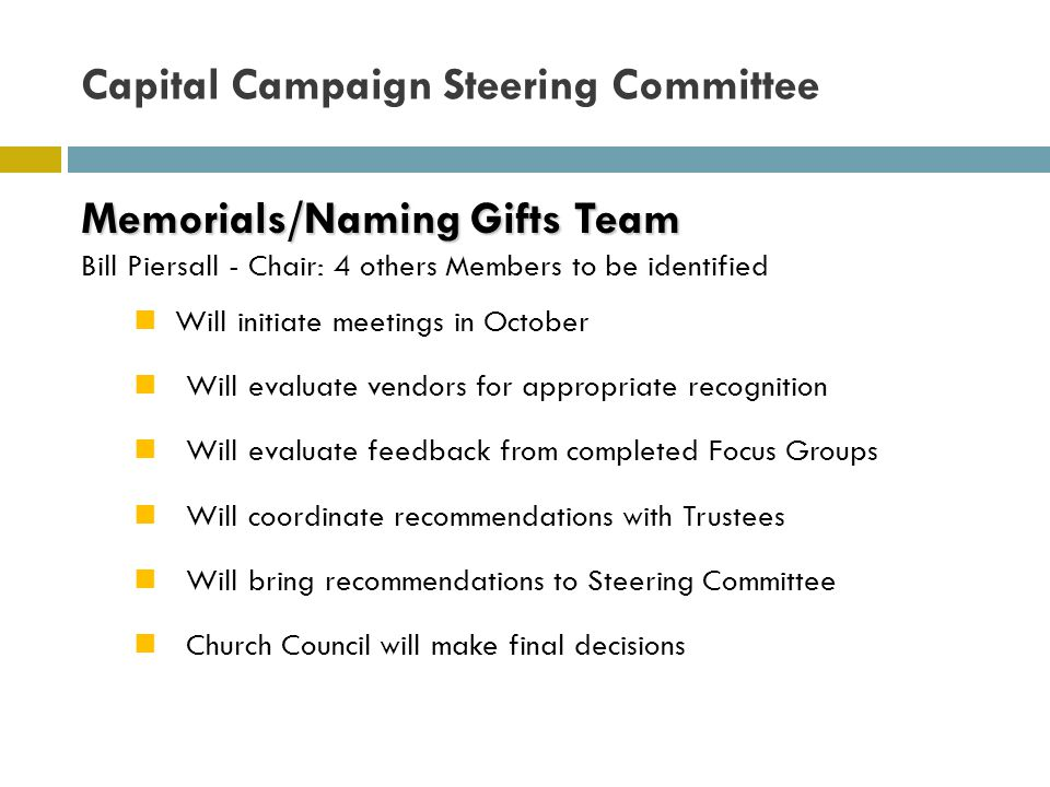 Memorials/Naming Gifts Team Memorials/Naming Gifts Team Bill Piersall - Chair: 4 others Members to be identified Will initiate meetings in October Wil