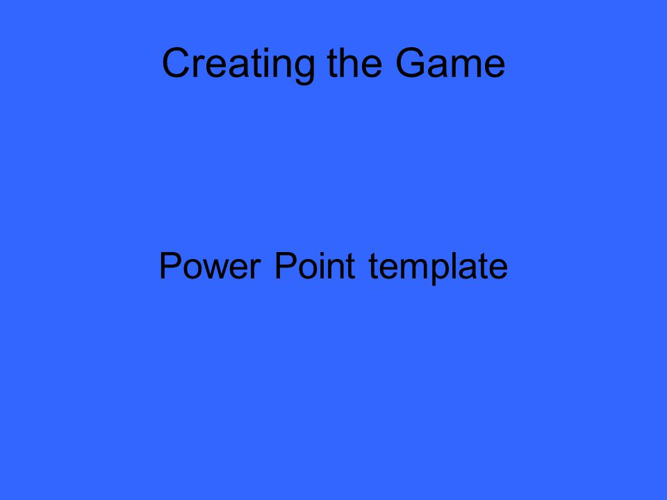 Creating the Game Power Point template Directions for authoring the game Storyboard Scorecard Finding resources you need