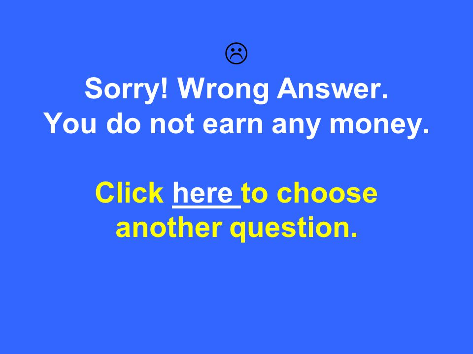 That's Correct! Add the money to your total amount. Click here to choose another question.here