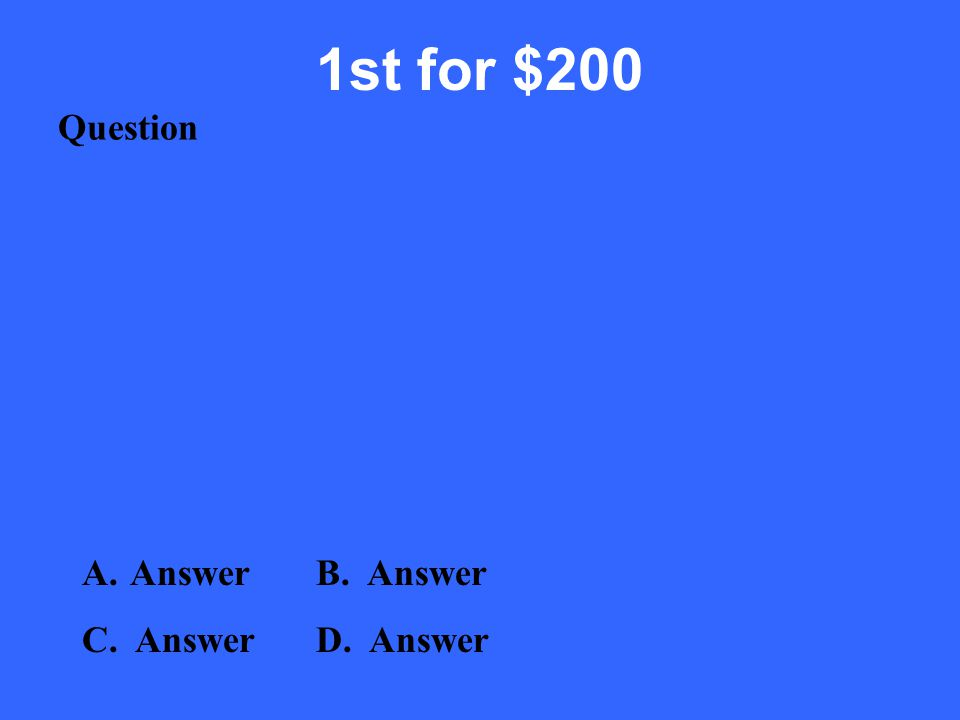 1st for $100 A.Answer B. Answer C. AnswerD. Answer Question