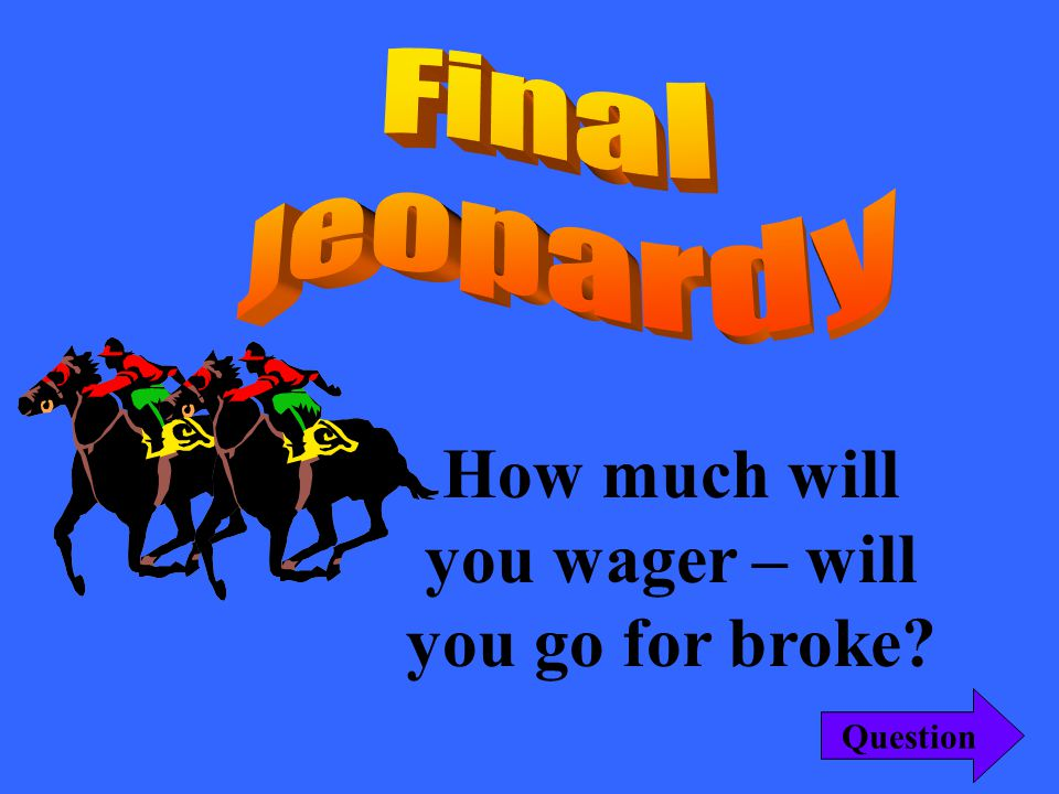 How much will you wager – up to Add Amount Here Question