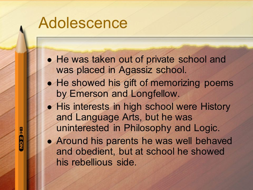 Adolescence He was taken out of private school and was placed in Agassiz school.