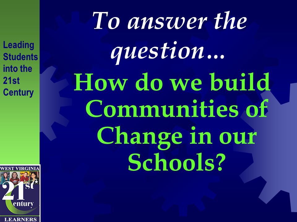 To answer the question… How do we build Communities of Change in our Schools.