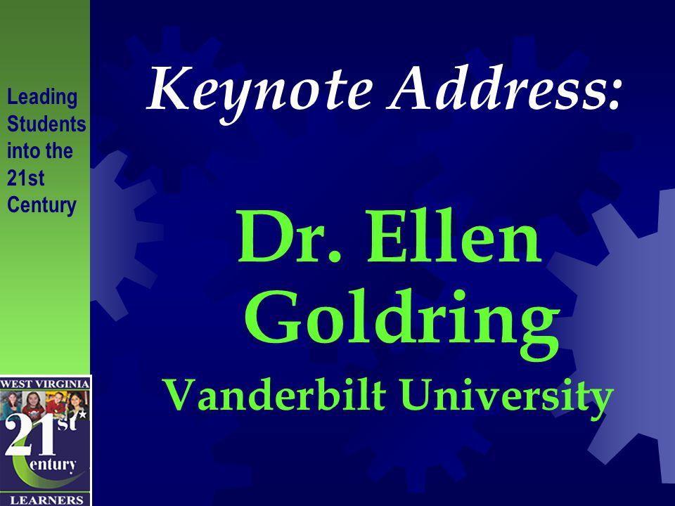 Keynote Address: Dr. Ellen Goldring Vanderbilt University Leading Students into the 21st Century