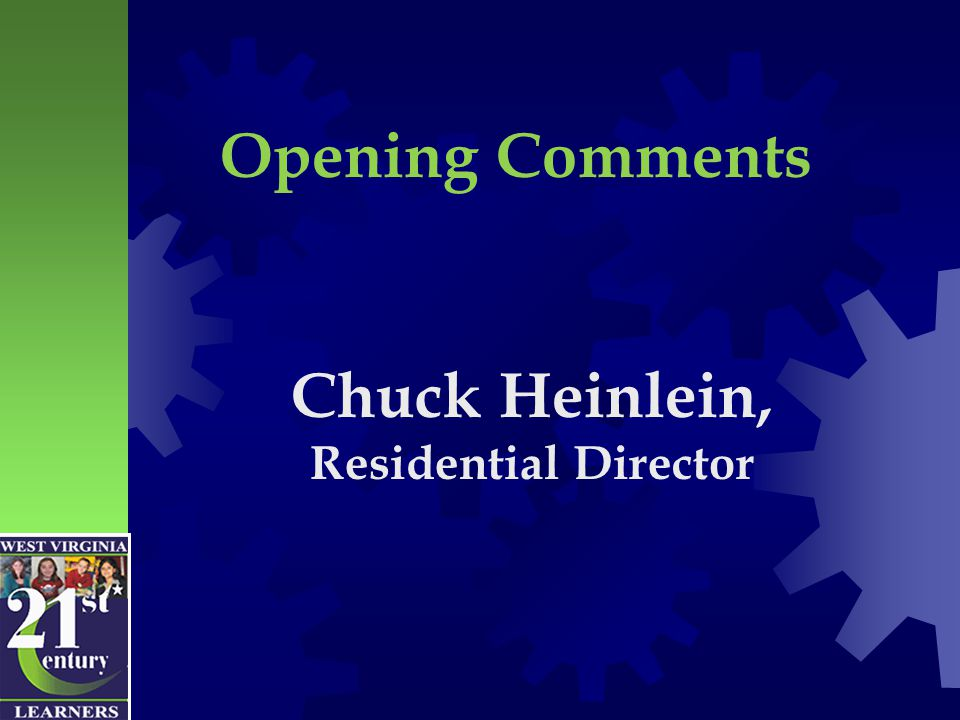 Opening Comments Chuck Heinlein, Residential Director