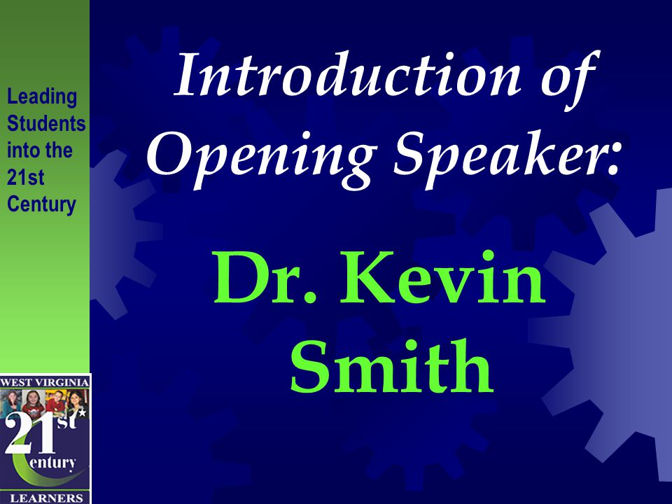 Introduction of Opening Speaker : Dr. Kevin Smith Leading Students into the 21st Century