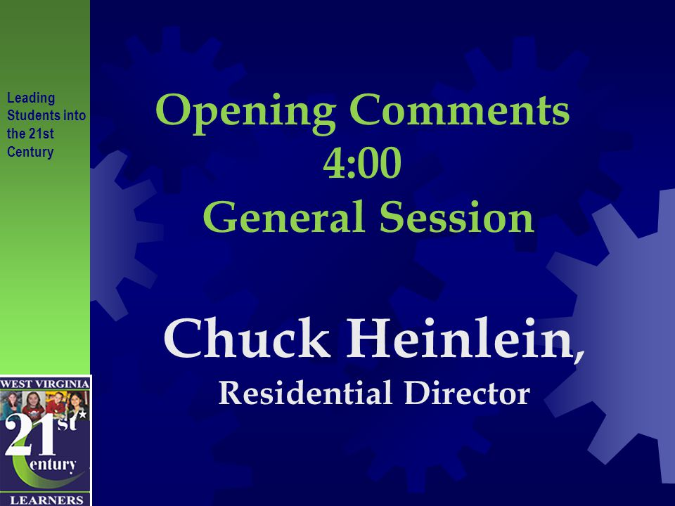 Opening Comments 4:00 General Session Chuck Heinlein, Residential Director
