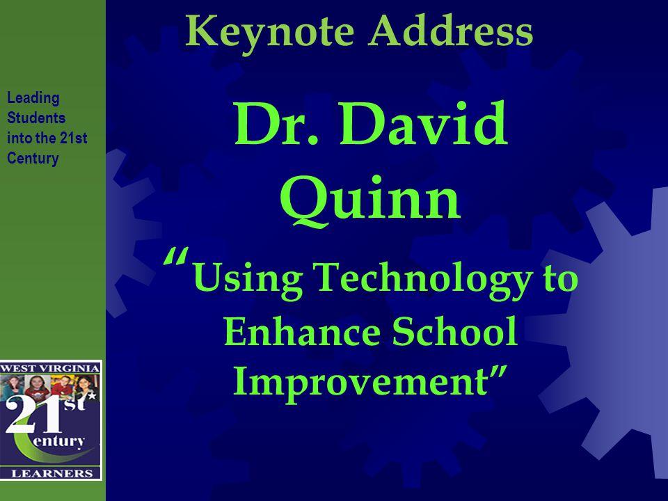 Keynote Address Dr. David Quinn Using Technology to Enhance School Improvement