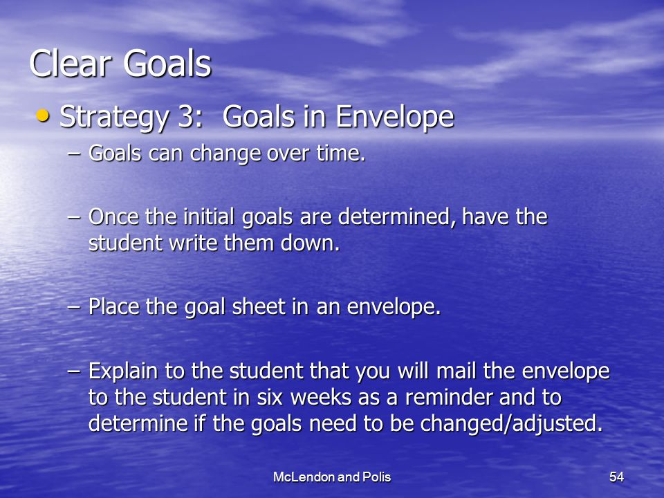 McLendon and Polis54 Clear Goals Strategy 3: Goals in Envelope Strategy 3: Goals in Envelope –Goals can change over time.