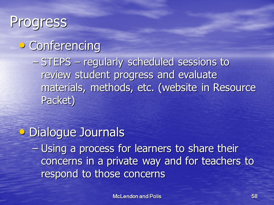 McLendon and Polis58Progress Conferencing Conferencing –STEPS – regularly scheduled sessions to review student progress and evaluate materials, methods, etc.