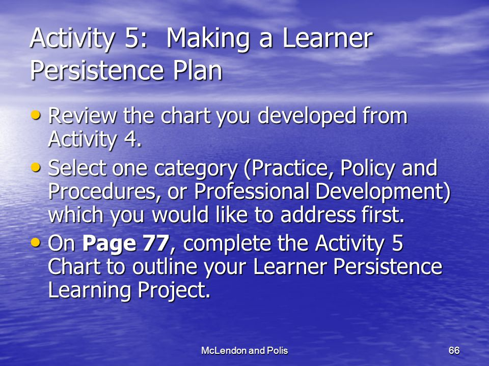 McLendon and Polis66 Activity 5: Making a Learner Persistence Plan Review the chart you developed from Activity 4.