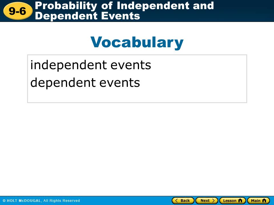 9-6 Probability of Independent and Dependent Events Vocabulary independent events dependent events