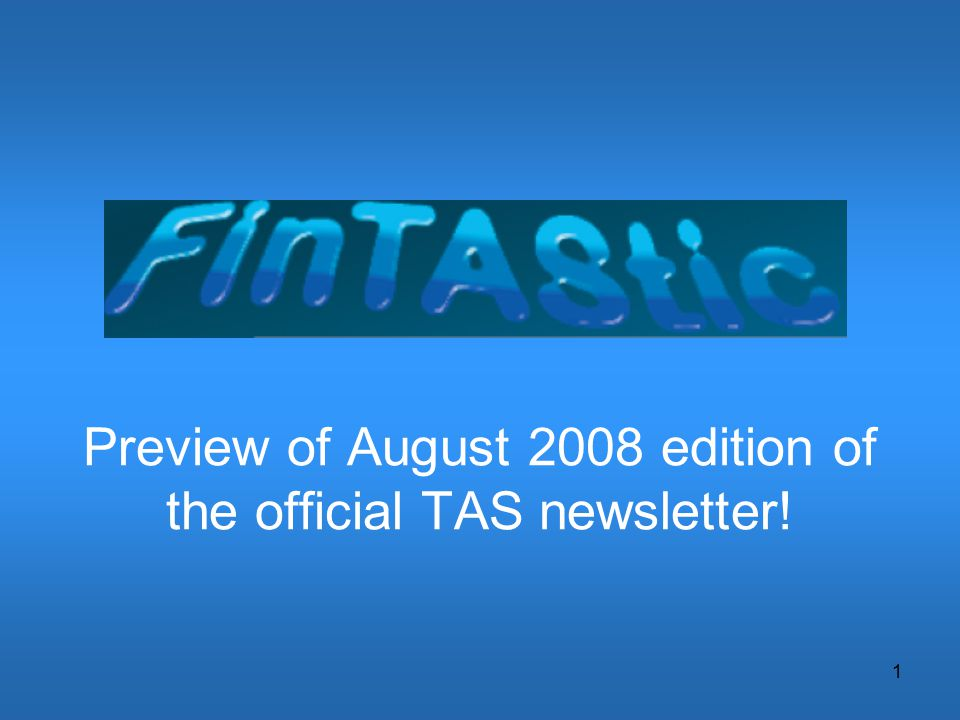 1 Preview of August 2008 edition of the official TAS newsletter!