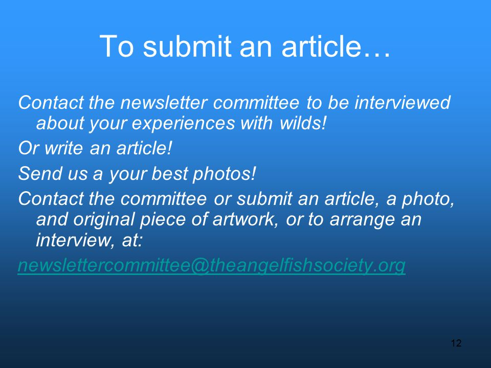 12 To submit an article… Contact the newsletter committee to be interviewed about your experiences with wilds! Or write an article! Send us a your bes