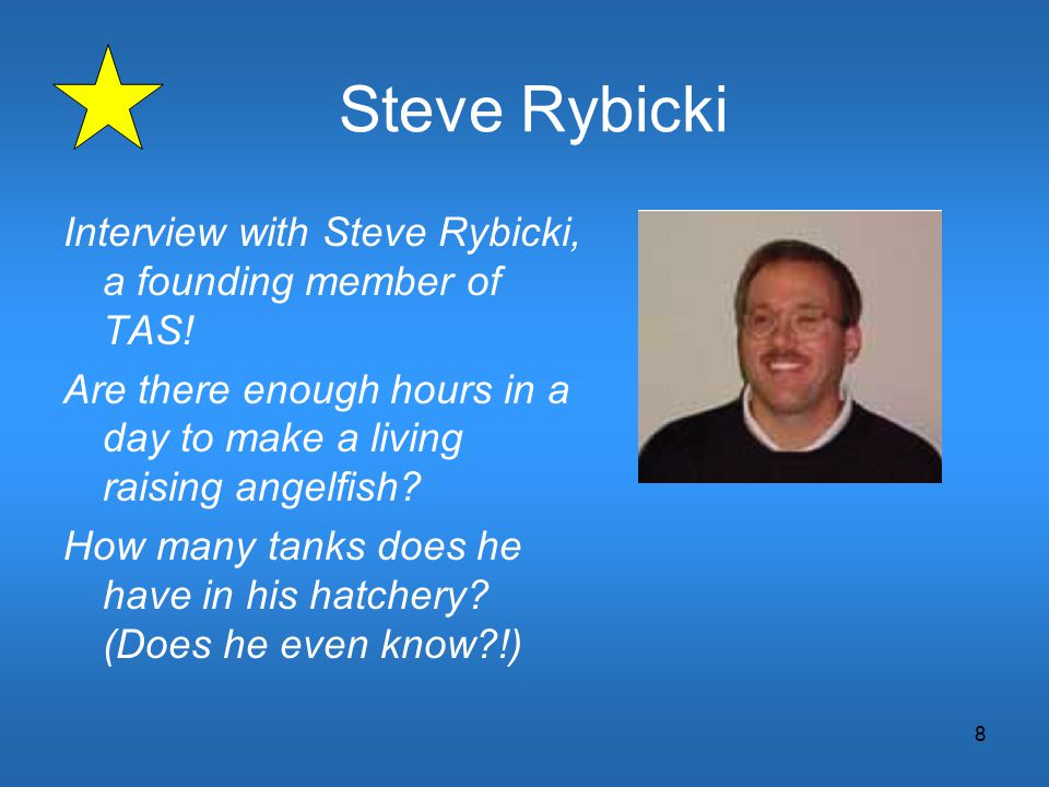 8 Steve Rybicki Interview with Steve Rybicki, a founding member of TAS! Are there enough hours in a day to make a living raising angelfish? How many t