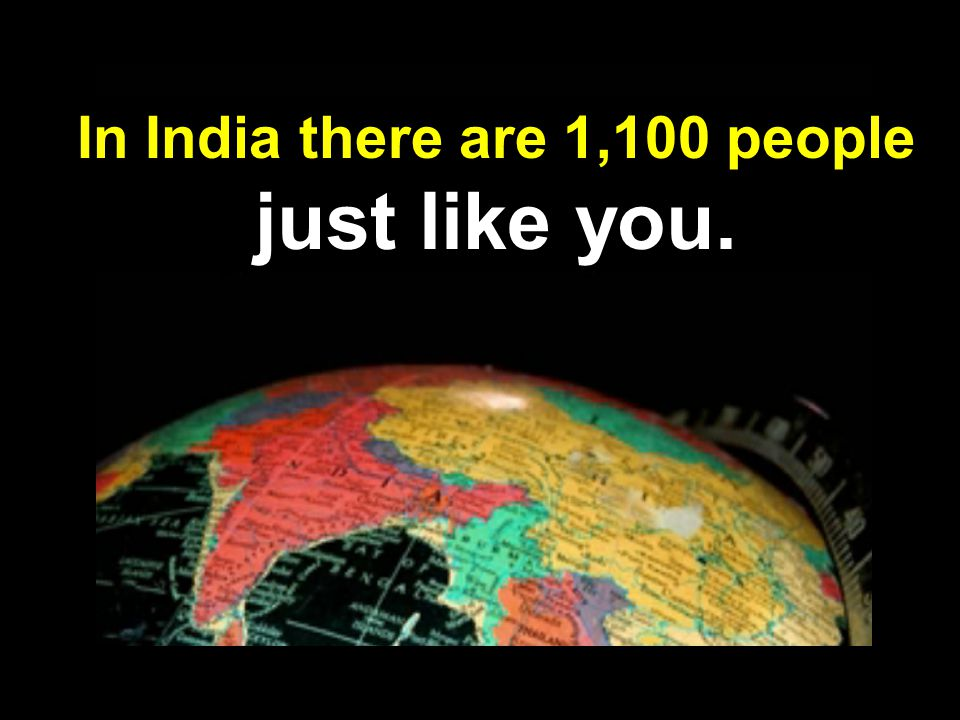 In India there are 1,100 people just like you.