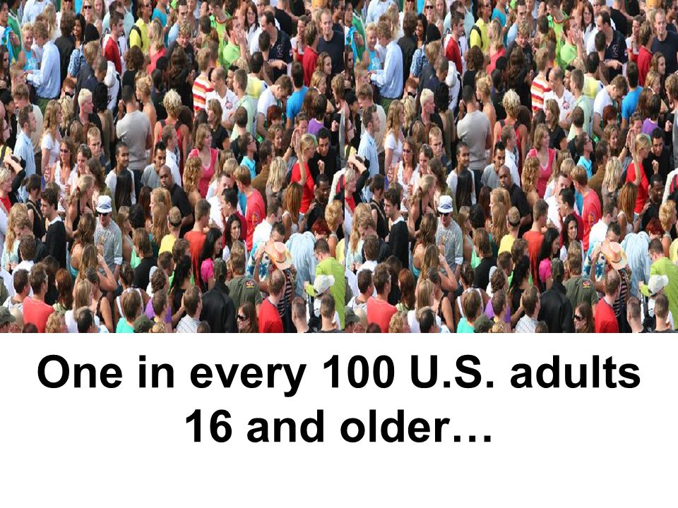 One in every 100 U.S. adults 16 and older…