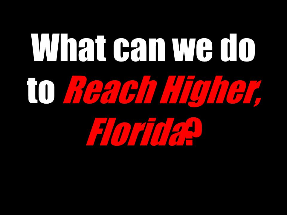What can we do to Reach Higher, Florida