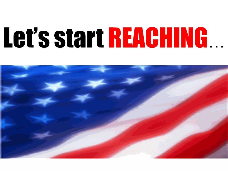 Let's start REACHING …