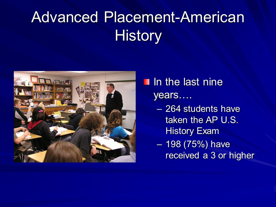 Advanced Placement-American History In the last nine years….