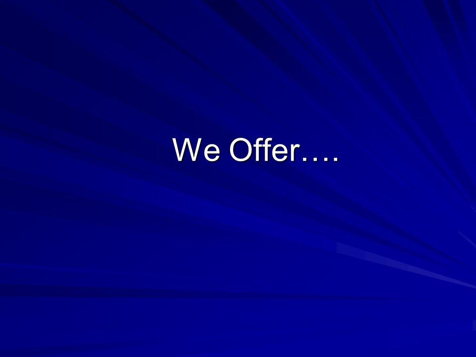 We Offer….