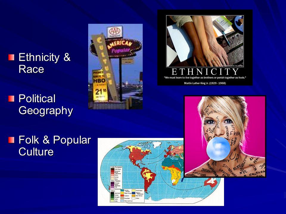 Ethnicity & Race Political Geography Folk & Popular Culture