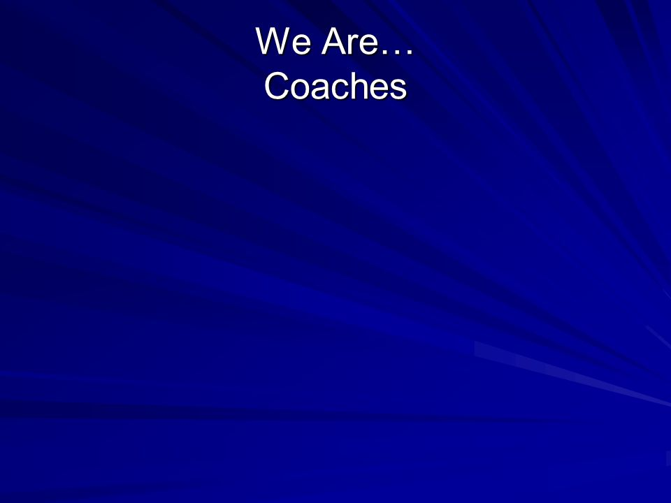 We Are… Coaches