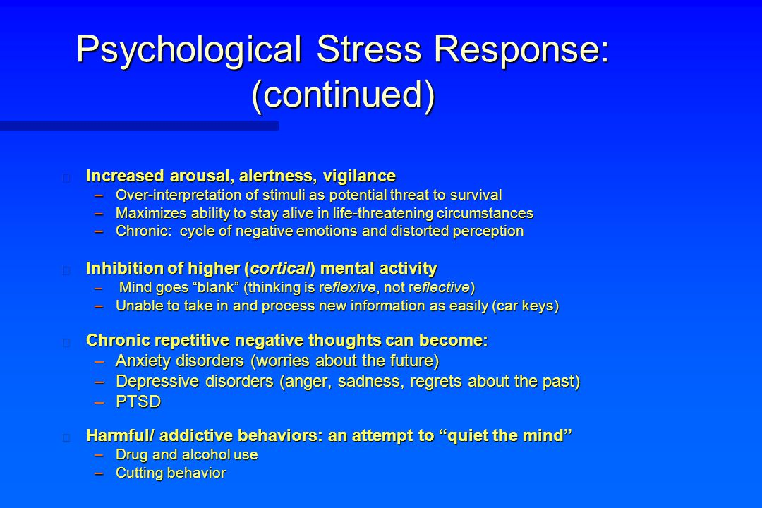 Psychological Stress Response: (continued) n Increased arousal, alertness, vigilance –Over-interpretation of stimuli as potential threat to survival –