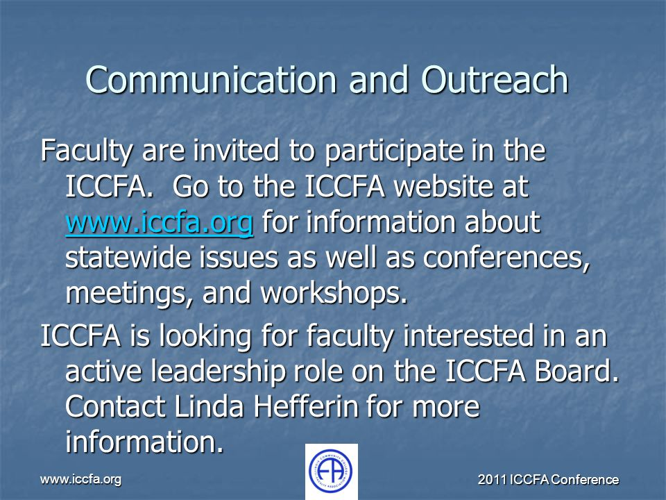 www.iccfa.org 2011 ICCFA Conference Communication and Outreach Faculty are invited to participate in the ICCFA. Go to the ICCFA website at www.iccfa.o