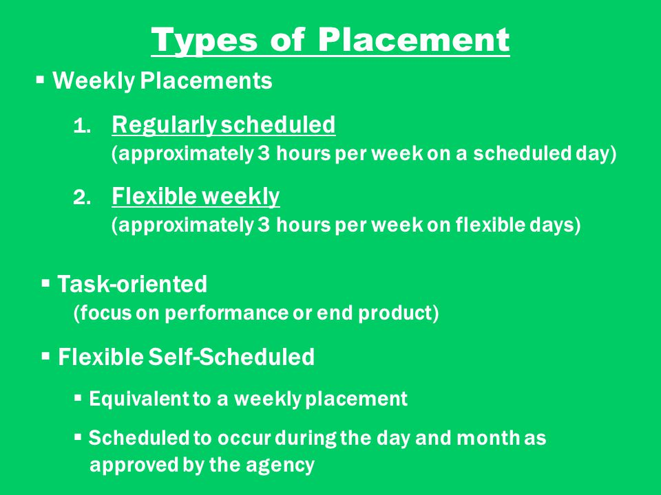 Types of Placement 1. Regularly scheduled (approximately 3 hours per week on a scheduled day) 2.
