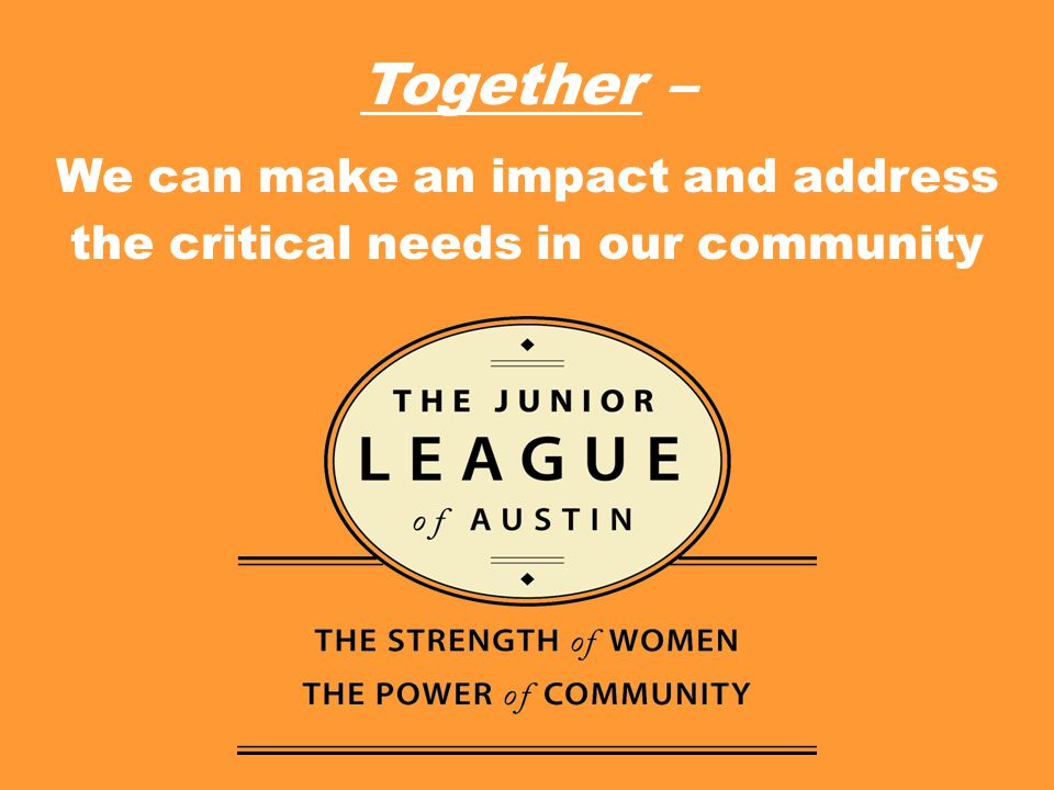 Together – We can make an impact and address the critical needs in our community