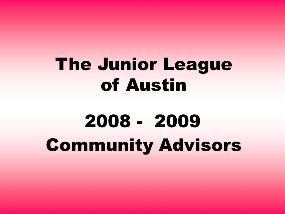 The Junior League of Austin 2008 - 2009 Community Advisors