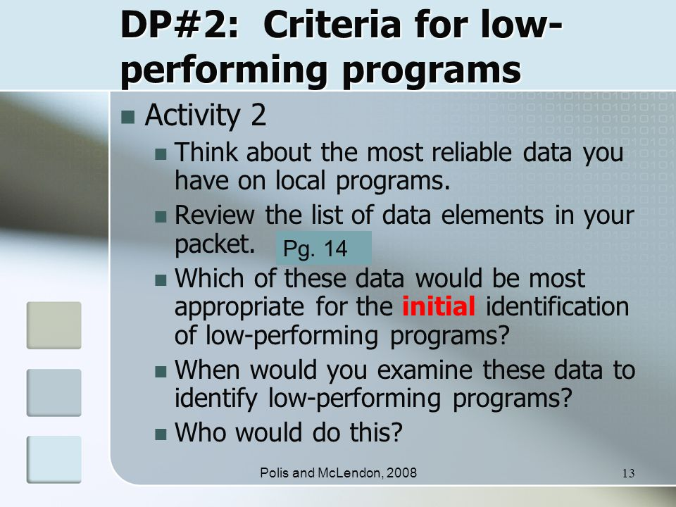 Polis and McLendon, 200813 DP#2: Criteria for low- performing programs Activity 2 Think about the most reliable data you have on local programs.