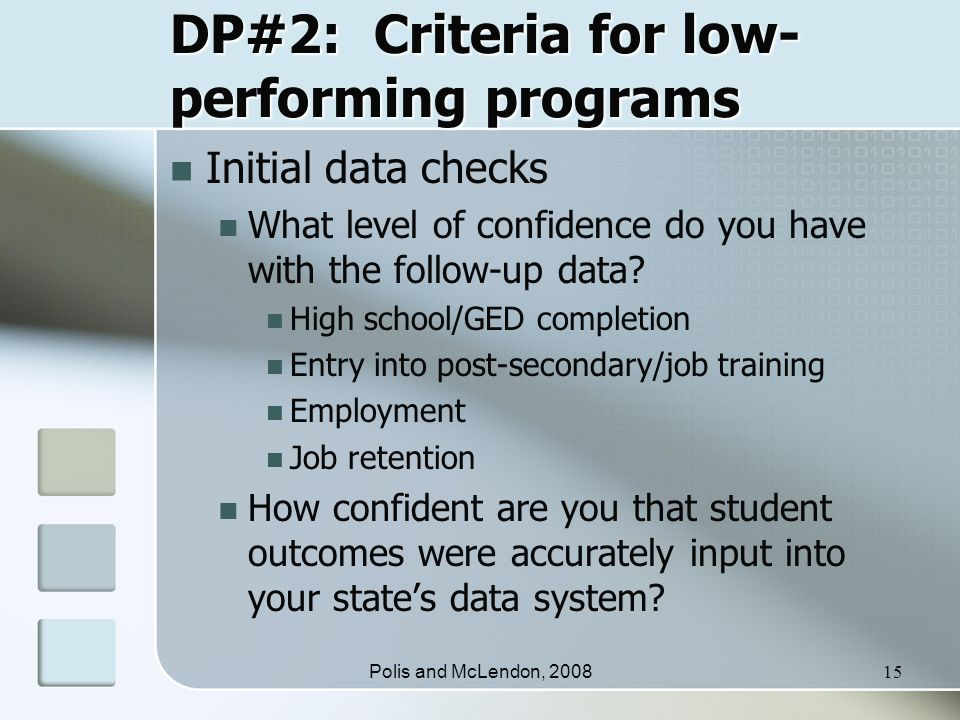 Polis and McLendon, 200815 DP#2: Criteria for low- performing programs Initial data checks What level of confidence do you have with the follow-up data.