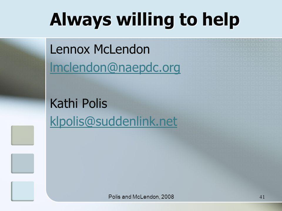 Polis and McLendon, 200841 Always willing to help Lennox McLendon lmclendon@naepdc.org Kathi Polis klpolis@suddenlink.net