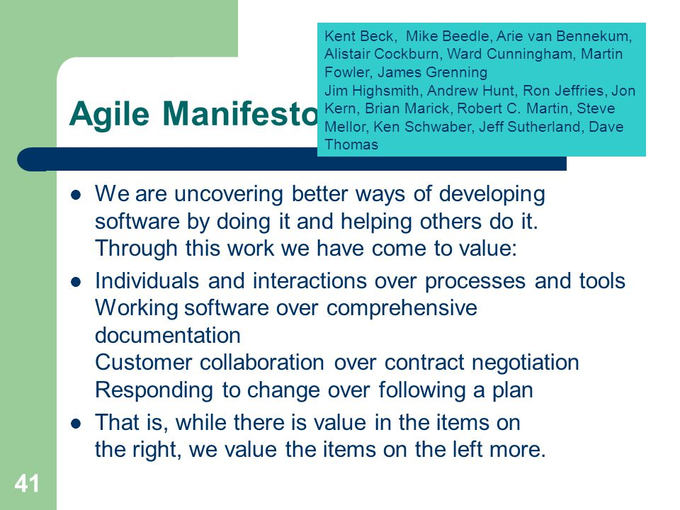 Agile Manifesto We are uncovering better ways of developing software by doing it and helping others do it. Through this work we have come to value: In