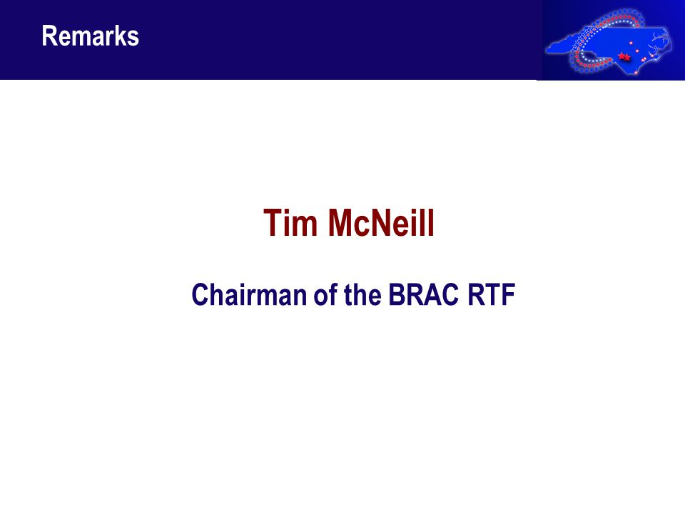 Remarks Tim McNeill Chairman of the BRAC RTF