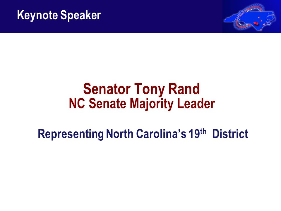 Senator Tony Rand NC Senate Majority Leader Representing North Carolina's 19 th District Keynote Speaker