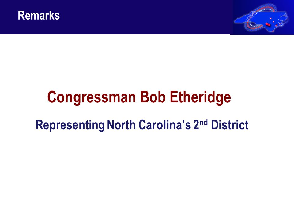Congressman Bob Etheridge Representing North Carolina's 2 nd District Remarks