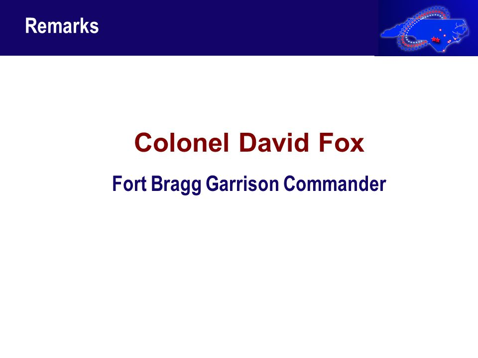 17 Remarks Colonel David Fox Fort Bragg Garrison Commander