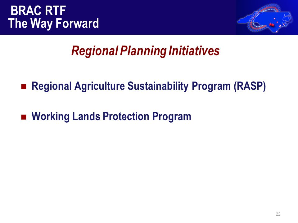BRAC RTF The Way Forward Regional Agriculture Sustainability Program (RASP) Working Lands Protection Program 22 Regional Planning Initiatives