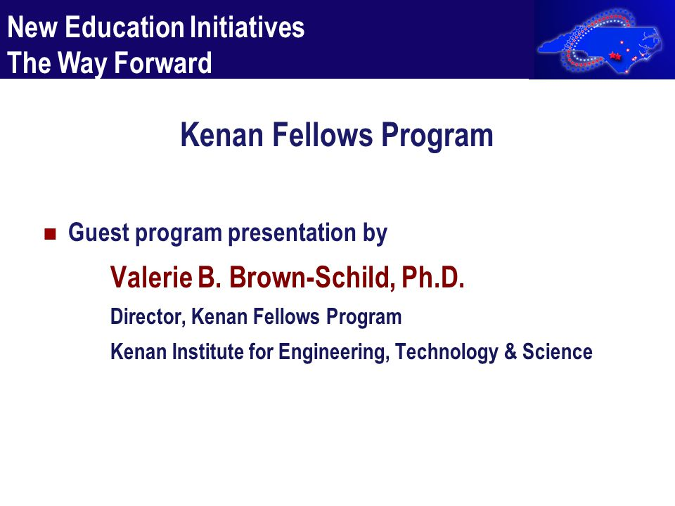 Kenan Fellows Program Guest program presentation by Valerie B. Brown-Schild, Ph.D. Director, Kenan Fellows Program Kenan Institute for Engineering, Te