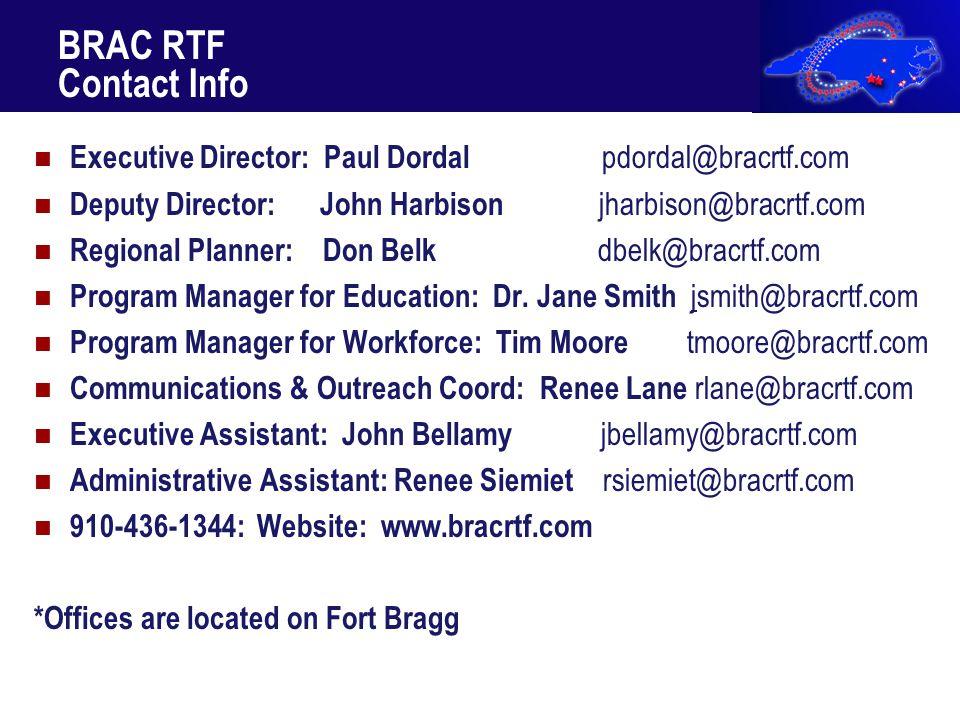 BRAC RTF Contact Info Executive Director: Paul Dordal pdordal@bracrtf.com Deputy Director: John Harbison jharbison@bracrtf.com Regional Planner: Don Belk dbelk@bracrtf.com Program Manager for Education: Dr.