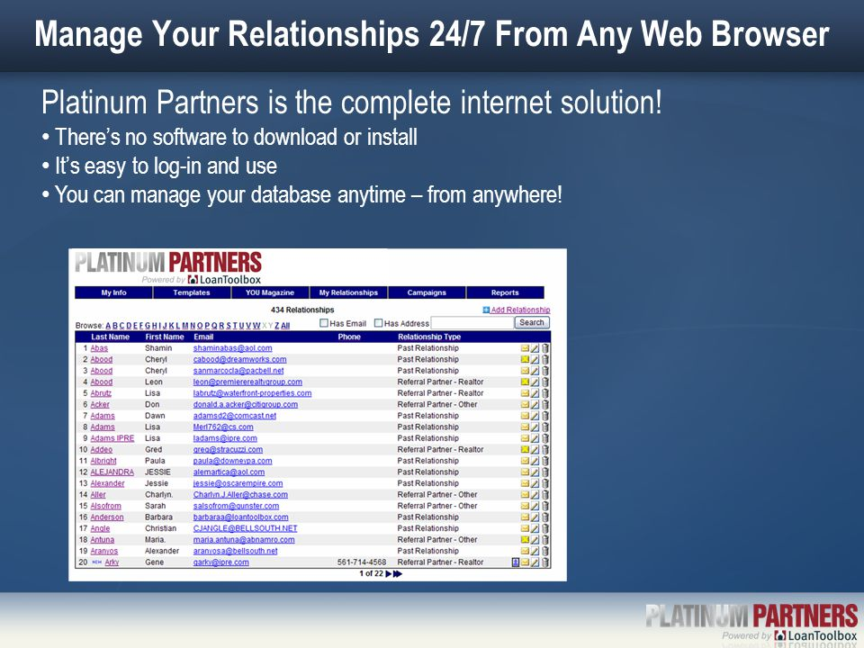Manage Your Relationships 24/7 From Any Web Browser Platinum Partners is the complete internet solution! There's no software to download or install It